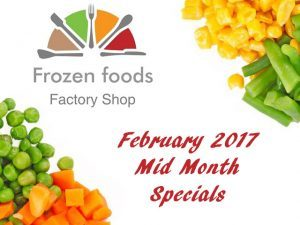 Frozen Foods Factory Shop February 2017 Mid Month Specials